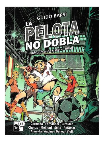 La Pelota No Dobla - Pi - Historietas De Y Sobre Futbol