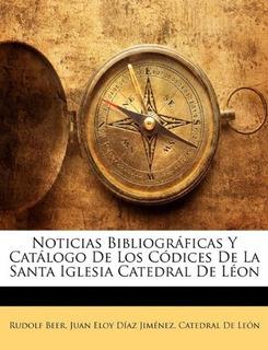 Libro : Noticias Bibliograficas Y Catalogo De Los Codices...