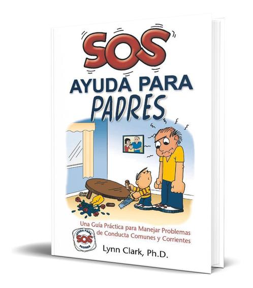Libro Sos Ayuda Para Padres - Lynn Clark