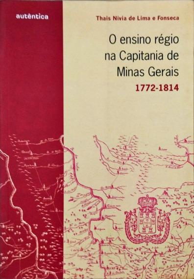 O Ensino Régio Na Capitania De Minas Gerais: 1772 - 1814