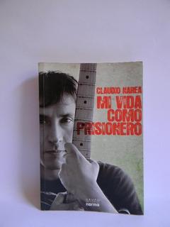 Mi Vida Como Prisionero Claudio Narea Firmado