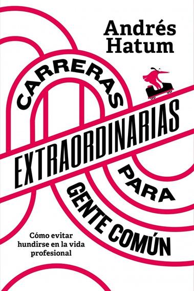 Carreras Extraordinarias Para Gente Común - Andrés Hatum
