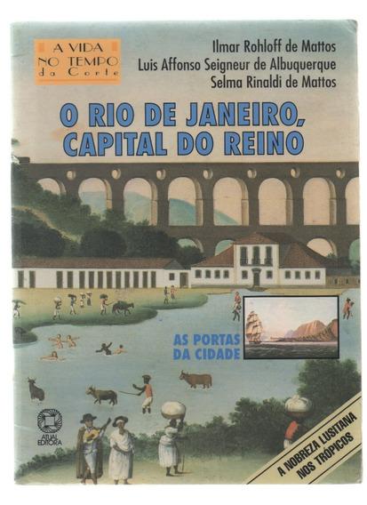 O Rio De Janeiro, Capital Do Reino - Ilmar Rohloff De Mattos