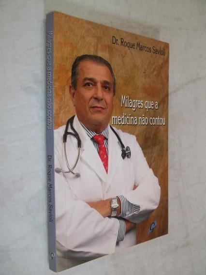 Livro - Milagres Que A Medicina Não Contou Dr. Roque Marcos