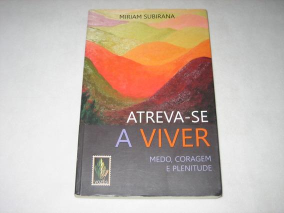 Atreva-se A Viver - Miriam Subirana - 2011 - Ed. Vozes