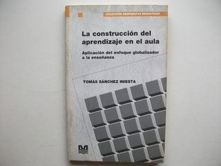 La Construcción Del Aprendizaje En El Aula - Sánchez Iniesta