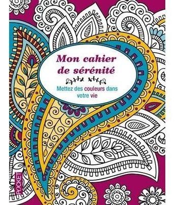 Mon Cahier De Sérénité - Mettez Des Couleurs Dans Votre V
