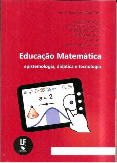 Educacao Matematica - Epistemologia, Didatica E Tecnologia