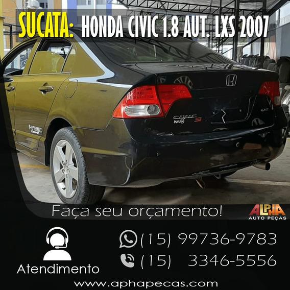 Sucata Honda Civic 1.8 Lxs Aut. 2007 - Retirada De Peças