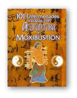 101 Enfermedades Con Acupuntura Y Moxibustión + Envío Gratis