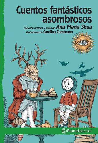 Imagen 1 de 2 de Cuentos Fantásticos Asombrosos Ana María Shua  Planetalector