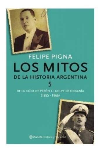 Los Mitos De La Historia Argentina 5 - Felipe Pigna