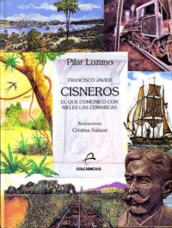 Francisco Javier Cisneros El Que Comunico Con Rieles Las Com