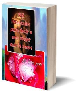 365 Mensajes Para Decir A Una Mujer Que La Amas
