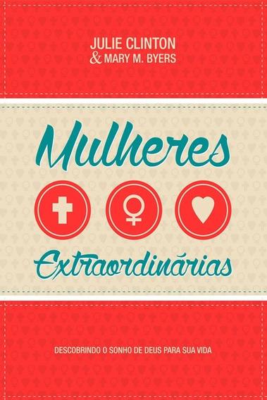 Livro Mulheres Extraordinárias Mary M. Byers E Julie Clinton