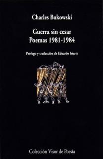 Guerra Sin Cesar - Bukowski - Poemas 1981-1984