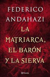 La Matriarca, El Barón Y La Sierva De Federico Andahazi