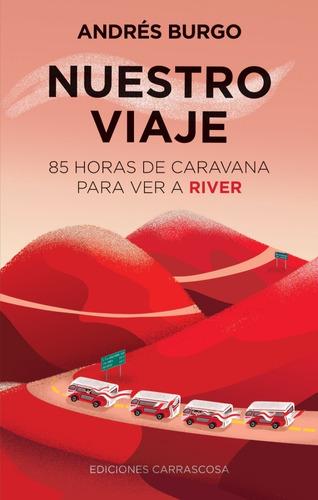 Nuestro Viaje 85hs De Caravana Para Ver A River/andrés Burgo