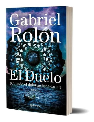 Libro El Duelo Cuando El Dolor Se Hace Carne - Gabriel Rolón