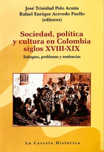 Imagen 1 de 1 de Sociedad, Política Y Cultura En Colombia Siglos Xviii-xix. E
