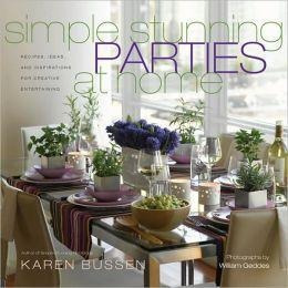 Simple Stunning Parties At Home: Recipes, Ideas, And Inspira