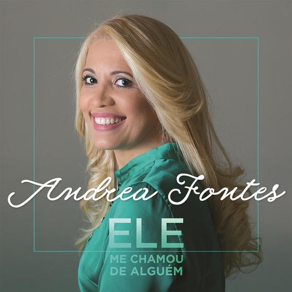 Andrea Fontes - Ele Me Chamou De Alguém