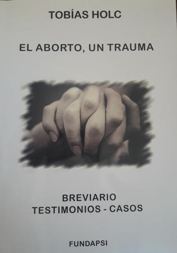Libro El Aborto, Un Trauma. Tobias Holc