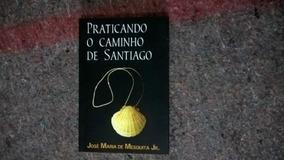 Livro - Praticando O Caminho De Santiago