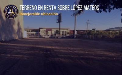 Terreno Comercial En Renta Sobre Lopez Mateos