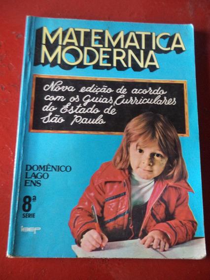 Matemática Moderna Oitava Serie De 1980 - Domênico Lago Ens