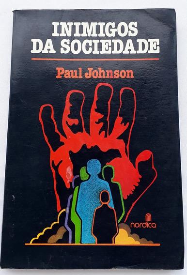 Livro Inimigos Da Sociedade Paul Johnson Antigo E Raro
