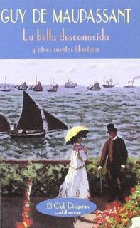 La Bella Desconocida, Guy De Maupassant, Ed. Valdemar