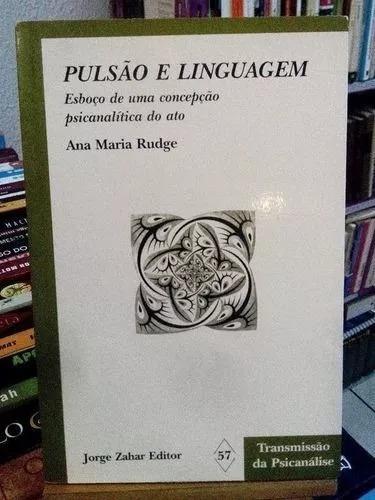 Livro Pulsão E Linguagem - Ana Maria Rudge - ***