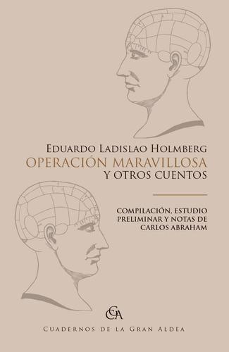 Operación Maravillosa Y Otros Cuentos - Holmberg - Cga