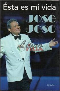 Ésta Es Mi Vida - Autobiografía De José José (2008) 1a. Ed.