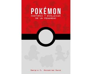 * Pokemon Historia Y Evolucion D Un Fenomeno * Gonzalez Sanz