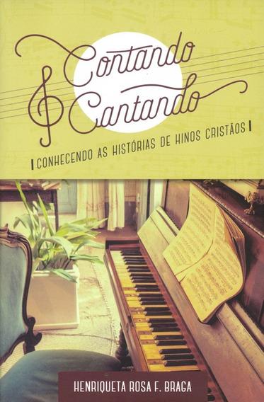 Livro Henriqueta Braga - Contando E Cantando - Históri.hinos