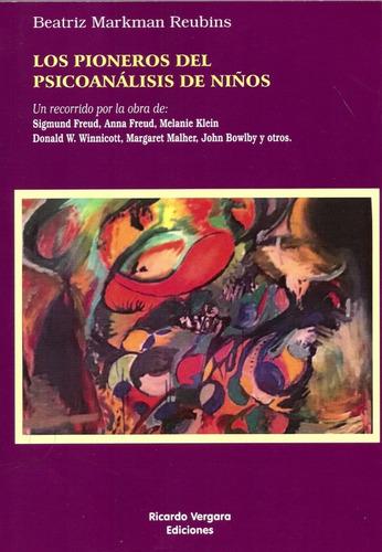 Los Pioneros Del Psicoanálisis De Niños - Beatriz Markman
