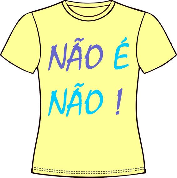Camiseta, Baby Look, Cropped, Regata Ou Almofada Não É Não
