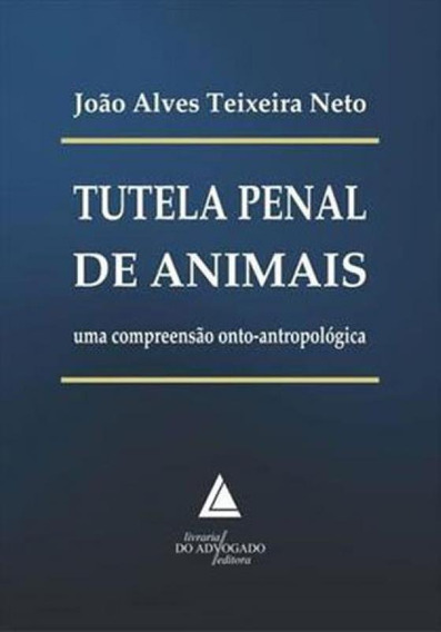 Tutela Penal De Animais - Uma Compreensao Onto-antropologica