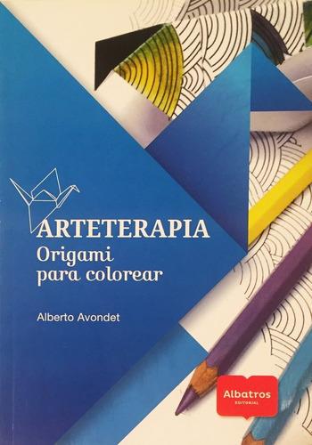 Arteterapia - Origami Para Colorear - Ed. Albatros