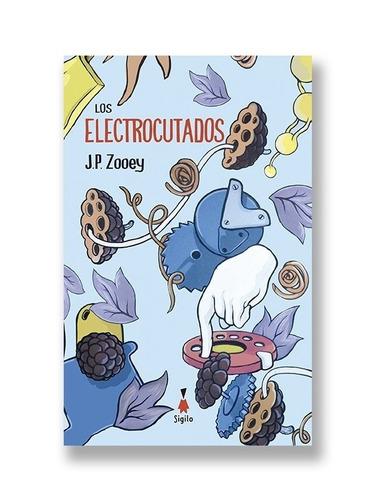 Los Electrocutados - J. P. Zooey - Sigilo - Lu Reads