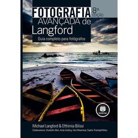 Livro - Fotografia Avançada De Langford: Guia Completo Para
