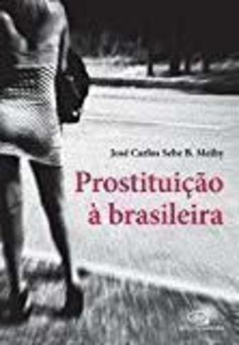 Livro Prostituição À Brasileira José Carlos Sebe B. Meihy