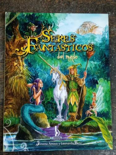Seres Fantasticos Del Mundo * Jimena Arroyo Y Leonardo Batic