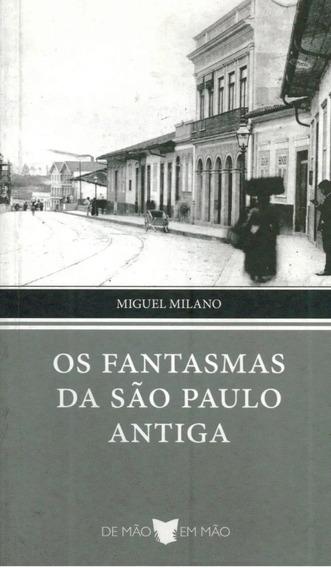 Livro Fantasmas Da São Paulo Antiga Miguel Milano-raro+brind