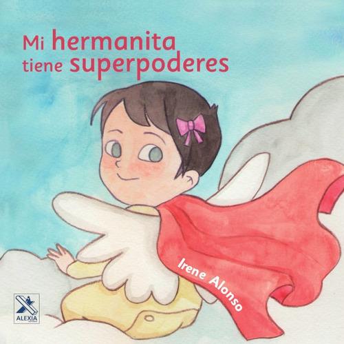 Imagen 1 de 1 de Mi Hermanita Tiene Superpoderes, De Irene Alonso