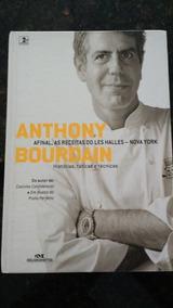 Anthony Bourdain E As Receitas De Les Halles
