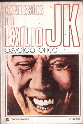 Confissões Do Exílio Jk - Osvaldo Orico Cad2