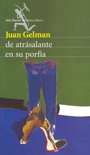 Imagen 1 de 3 de De Atrásalante En Su Porfía De Juan Gelman - Seix Barral